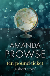 The Ten Pound Ticket: A Short Story by Amanda Prowse