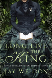 Long Live the King by Fay Weldon