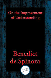 On the Improvement of Understanding by Benedict de Spinoza