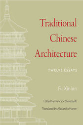 Traditional Chinese Architecture by Xinian Fu