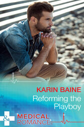 Reforming The Playboy (Mills & Boon Medical) by Karin Baine