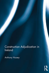 Construction Adjudication in Ireland by Anthony Hussey