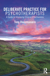 Deliberate Practice for Psychotherapists by Tony Rousmaniere