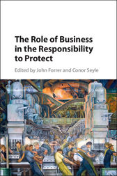 The Role of Business in the Responsibility to Protect by John Forrer