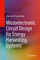 Microelectronic Circuit Design for Energy Harvesting Systems by Maurizio Di Paolo Emilio