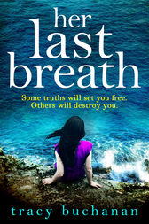 Her Last Breath: The new gripping summer page-turner from the No 1 bestseller by Tracy Buchanan