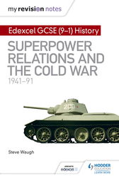 My Revision Notes: Edexcel GCSE (9-1) History: Superpower relations and the Cold War, 1941-91 by Steve Waugh