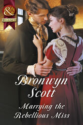Marrying The Rebellious Miss (Mills & Boon Historical) (Wallflowers to Wives, Book 4) by Bronwyn Scott