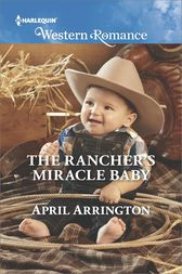 The Rancher's Miracle Baby by April Arrington