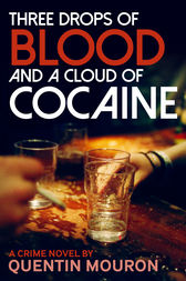 Three Drops of Blood and a Cloud of Cocaine by Quentin Mouron