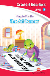 The Art Banner (Purple Turtle, English Graded Readers, Level 2) by Vanessa Black