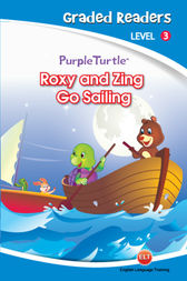 Roxy and Zing Go Sailing (Purple Turtle, English Graded Readers, Level 3) by Imogen Kingsley