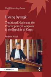 Hwang Byungki: Traditional Music and the Contemporary Composer in the Republic of Korea by Andrew Killick