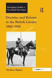 Doctrine and Reform in the British Cavalry 1880–1918 by Stephen Badsey