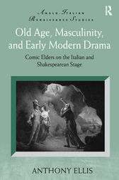 Old Age, Masculinity, and Early Modern Drama by Anthony Ellis