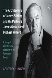 The Architecture of James Stirling and His Partners James Gowan and Michael Wilford by Geoffrey H. Baker