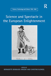 Science and Spectacle in the European Enlightenment by Bernadette Bensaude-Vincent
