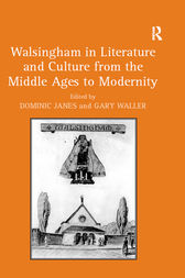 Walsingham in Literature and Culture from the Middle Ages to Modernity by Dominic Janes