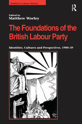 The Foundations of the British Labour Party by Matthew Worley