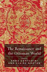 The Renaissance and the Ottoman World by Anna Contadini