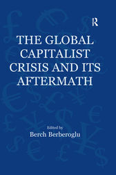The Global Capitalist Crisis and Its Aftermath by Berch Berberoglu