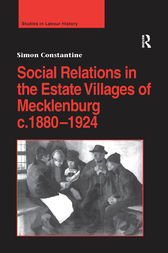 Social Relations in the Estate Villages of Mecklenburg c.1880–1924 by Simon Constantine