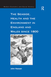 The Seaside, Health and the Environment in England and Wales since 1800 by John Hassan