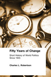 Fifty Years of Change: Short History of World Politics Since 1945 by Charles L. Robertson