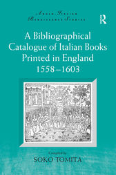 A Bibliographical Catalogue of Italian Books Printed in England 1558–1603 by Soko Tomita