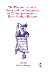 The Dissemination of News and the Emergence of Contemporaneity in Early Modern Europe by Brendan Dooley
