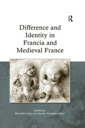 Difference and Identity in Francia and Medieval France by Justine Firnhaber-Baker