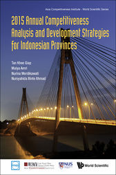 2015 Annual Competitiveness Analysis and Development Strategies for Indonesian Provinces by Khee Giap Tan