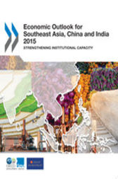 Economic Outlook for Southeast Asia, China and India 2015 by OECD Publishing; OECD Development Centre