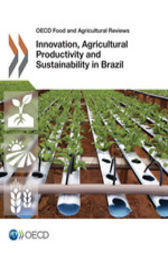Innovation, Agricultural Productivity and Sustainability in Brazil by OECD Publishing