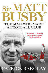 Sir Matt Busby by Patrick Barclay