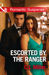 Escorted By The Ranger (Mills & Boon Romantic Suspense) by C.J. Miller