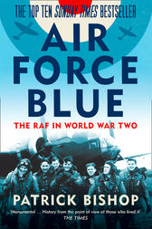 Air Force Blue: The RAF in World War Two – Spearhead of Victory by Patrick Bishop