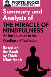 Summary and Analysis of The Miracle of Mindfulness: An Introduction to the Practice of Meditation by Worth Books