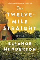 The Twelve-Mile Straight by Eleanor Henderson