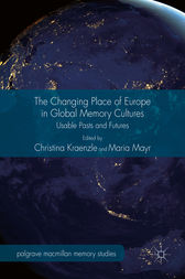 The Changing Place of Europe in Global Memory Cultures by Christina Kraenzle
