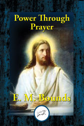 Power Through Prayer by E. M. Bounds