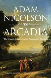 Arcadia: England and the Dream of Perfection (Text Only) by Adam Nicolson