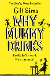 Why Mummy Drinks: Sunday Times Bestseller by Gill Sims