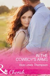 In The Cowboy's Arms (Mills & Boon Cherish) (Thunder Mountain Brotherhood, Book 9) by Vicki Lewis Thompson