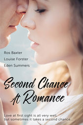 Second Chance At Romance: Second Chance Stories/Second Time Sweeter/I'Ve Got You/Ravenous by Ros Baxter