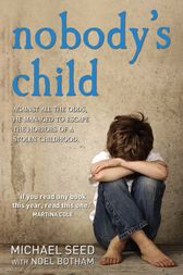 Nobody's Child - Against All the Odds, He Managed to Escape the Horrors of a Stolen Childhood by Michael Seed