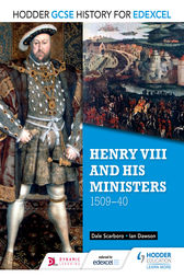Hodder GCSE History for Edexcel: Henry VIII and his ministers, 1509v40 by Dale Scarboro