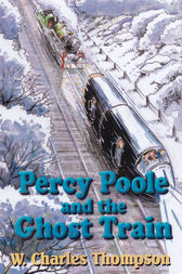 Percy Poole and the Ghost Train by W. Charles Thompson