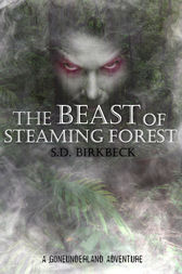 The Beast of Steaming Forest by S. D. Birkbeck