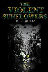 The Violent Sunflowers by Quig Shelby